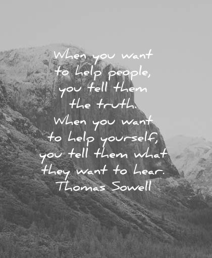 truth quotes when you want help people tell yourself what they hear thomas sowell wisdom
