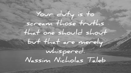 truth quotes your duty scream those truths that should shout merely whispered nassim nicholas taleb wisdom