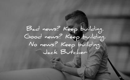 uplifting quotes bad news keep building good jack butcher wisdom man tablet working