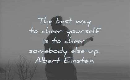 uplifting quotes best way cheer yourself somebody else albert einstein wisdom people couple