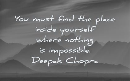uplifting quotes you must find place inside yourself where nothing impossible deepak chopra wisdom mountains mist landscape