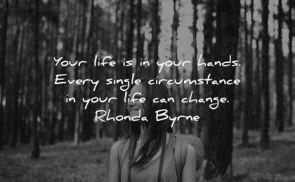 uplifting quotes your life hands every single circumstance change rhonda byrne wisdom woman forest