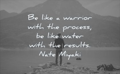 wisdom quotes like warrior with process water results nate miyaki man standing water mountain