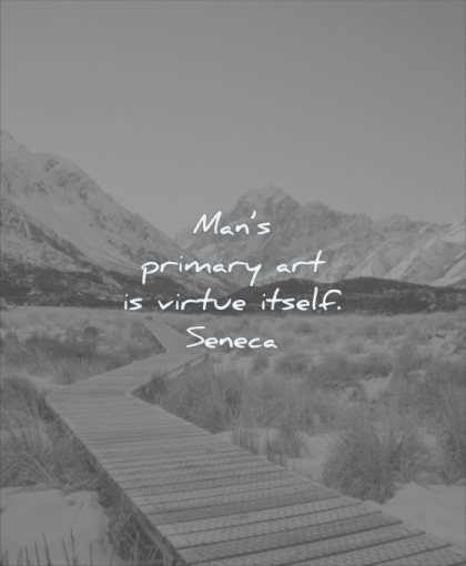 wisdom quotes mans primary art virtue itself seneca mountain nature landscape path