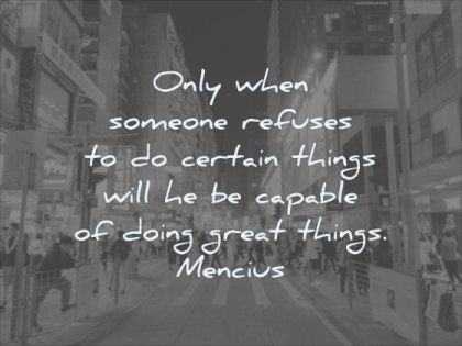 wisdom quotes only when someone refuses certain things will capable doing great things mencius city