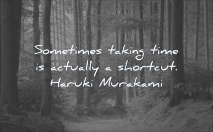 wisdom quotes sometimes taking time actually shortcut haruki murakami forest path trees