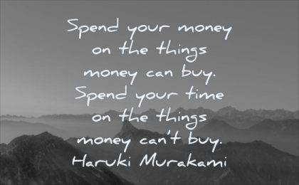 wisdom quotes spend your money things can buy time cant haruki murakami mountains landscape nature