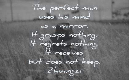 wisdom quotes perfect man uses his mind mirror grasps nothing regrets receives does keep zhuangzi field