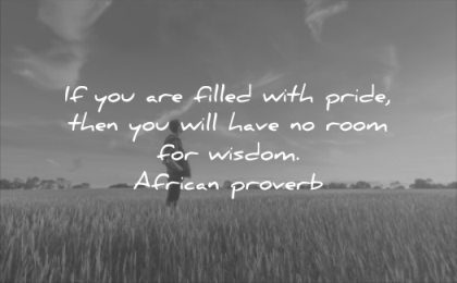wise quotes filled with pride then will have room wisdom african proverb dawn man