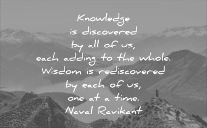 wise quotes knowledge discovered each adding whole wisdom rediscovered each one time naval ravikant mountains people lake nature