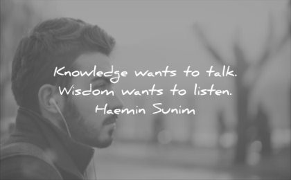 wise quotes knowledge wants talk wants to listen haemin sunim