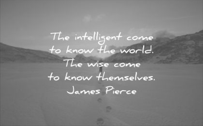 wise quotes the intelligent come know world themselves james pierce wisdom snow man alone mountain