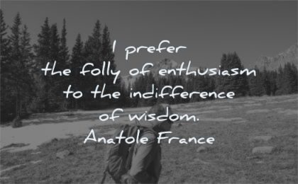 words of wisdom prefer folly enthusiuasm indifference anatole france woman walking nature