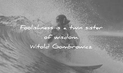 words of wisdom quotes foolishness twin sister witold gombrowicz