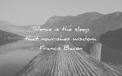 words of wisdom quotes silence sleep nourishes francis bacon