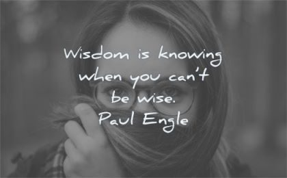 words of wisdom knowing when you cant wise paul engle woman hiding
