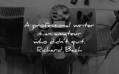 writing quotes professional writer amateur who didnt quit richard bach wisdom man sitting