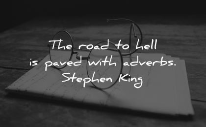 writing quotes road hell paved with adverbs stephen king wisdom paper glasses