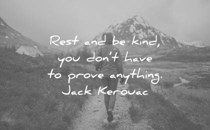 zen quotes rest kind you dont have prove anything jack kerouac wisdom